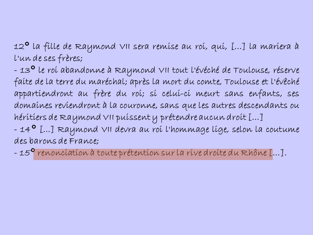 12° la fille de Raymond VII sera remise au roi, qui, […] la mariera à l un de ses frères;